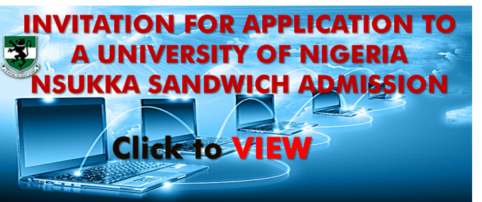 INVITATION FOR APPLICATION TO A UNIVERSITY OF NIGERIA NSUKKA SANDWICH ADMISSION