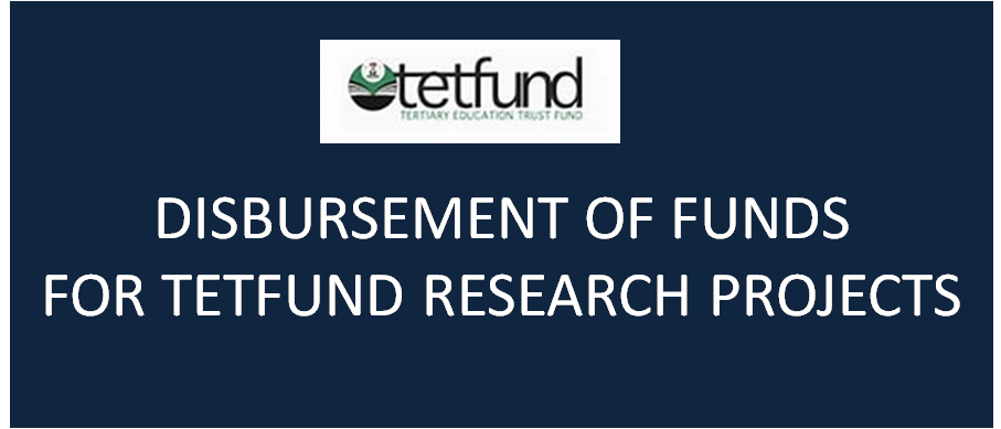 DISBURSEMENT OF FUNDS FOR TETFUND RESEARCH PROJECTS