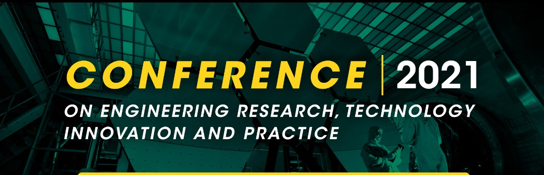 CALL FOR PAPERS: CONFERENCE ON ENGINEERING RESEARCH, TECHNOLOGY INNOVATION AND PRACTICE |2021